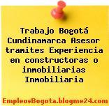 Trabajo Bogotá Cundinamarca Asesor tramites Experiencia en constructoras o inmobiliarias Inmobiliaria
