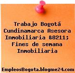 Trabajo Bogotá Cundinamarca Asesora Inmobiliaria &8211; Fines de semana Inmobiliaria