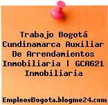 Trabajo Bogotá Cundinamarca Auxiliar De Arrendamientos Inmobiliaria | GCA621 Inmobiliaria