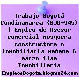 Trabajo Bogotá Cundinamarca (BJD-945) | Empleo de Asesor comercial mosquera constructora o inmobiliaria mañana 6 marzo 11am Inmobiliaria