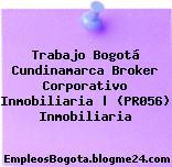 Trabajo Bogotá Cundinamarca Broker Corporativo Inmobiliaria | (PR056) Inmobiliaria
