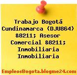 Trabajo Bogotá Cundinamarca (DJU864) &8211; Asesor Comercial &8211; Inmobiliaria Inmobiliaria