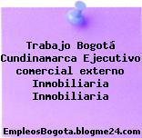 Trabajo Bogotá Cundinamarca Ejecutivo comercial externo Inmobiliaria Inmobiliaria