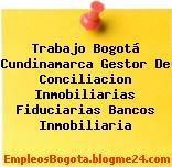 Trabajo Bogotá Cundinamarca Gestor De Conciliacion Inmobiliarias Fiduciarias Bancos Inmobiliaria