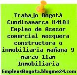 Trabajo Bogotá Cundinamarca H410] Empleo de Asesor comercial mosquera constructora o inmobiliaria mañana 9 marzo 11am Inmobiliaria