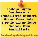 Trabajo Bogotá Cundinamarca Inmobiliaria Requiere Asesor Comercial, Experiencia Arriendo -Ventas. Comu Inmobiliaria