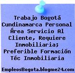 Trabajo Bogotá Cundinamarca Personal Área Servicio Al Cliente, Requiere Inmobiliaria; Preferible Formación Téc Inmobiliaria
