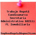 Trabajo Bogotá Cundinamarca Secretaria Administrativa &8211; FL Inmobiliaria