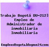 Trabajo Bogotá DU-212] Empleo de Administrador de inmobiliaria Inmobiliaria