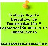 Trabajo Bogotá Ejecutivo De Implementación Y Capacitación &8211; FZ Inmobiliaria