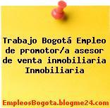 Trabajo Bogotá Empleo de promotor/a asesor de venta inmobiliaria Inmobiliaria