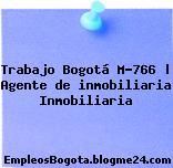 Trabajo Bogotá M-766   Agente de inmobiliaria Inmobiliaria