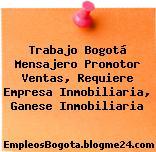 Trabajo Bogotá Mensajero Promotor Ventas, Requiere Empresa Inmobiliaria, Ganese Inmobiliaria