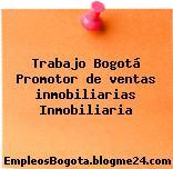 Trabajo Bogotá Promotor de ventas inmobiliarias Inmobiliaria