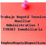 Trabajo Bogotá Tecnico Auxiliar Administrativo   [V838] Inmobiliaria