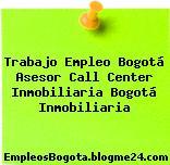 Trabajo Empleo Bogotá Asesor Call Center Inmobiliaria Bogotá Inmobiliaria