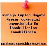 Trabajo Empleo Bogotá Asesor comercial experiencia En inmobiliarias Inmobiliaria