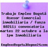 Trabajo Empleo Bogotá Asesor Comercial inmobiliaria / funza &8211; convocatoria martes 22 octubre a la 1pm Inmobiliaria