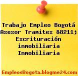 Trabajo Empleo Bogotá Asesor Tramites &8211; Escrituración inmobiliaria Inmobiliaria