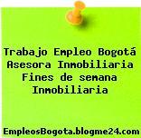 Trabajo Empleo Bogotá Asesora Inmobiliaria Fines de semana Inmobiliaria