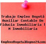 Trabajo Empleo Bogotá Auxiliar Contable De Fiducia Inmobiliaria   M Inmobiliaria