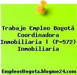 Trabajo Empleo Bogotá Coordinadora Inmobiliaria | (P-572) Inmobiliaria