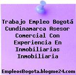 Trabajo Empleo Bogotá Cundinamarca Asesor Comercial Con Experiencia En Inmobiliarias Inmobiliaria