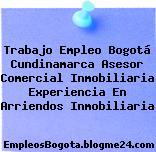 Trabajo Empleo Bogotá Cundinamarca Asesor Comercial Inmobiliaria Experiencia En Arriendos Inmobiliaria