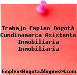 Trabajo Empleo Bogotá Cundinamarca Asistente Inmobiliaria Inmobiliaria