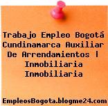 Trabajo Empleo Bogotá Cundinamarca Auxiliar De Arrendamientos | Inmobiliaria Inmobiliaria