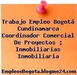 Trabajo Empleo Bogotá Cundinamarca Coordinador Comercial De Proyectos : Inmobiliarias Inmobiliaria