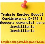 Trabajo Empleo Bogotá Cundinamarca D-373 | Asesora comercial para inmobiliaria Inmobiliaria