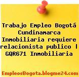 Trabajo Empleo Bogotá Cundinamarca Inmobiliaria requiere relacionista publico   GQR671 Inmobiliaria