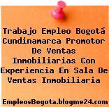 Trabajo Empleo Bogotá Cundinamarca Promotor De Ventas Inmobiliarias Con Experiencia En Sala De Ventas Inmobiliaria