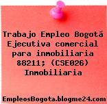 Trabajo Empleo Bogotá Ejecutiva comercial para inmobiliaria &8211; (CSE026) Inmobiliaria
