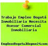 Trabajo Empleo Bogotá Inmobiliaria Necesita Asesor Comercial Inmobiliaria