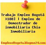 Trabajo Empleo Bogotá X188] | Empleo de Demostrador de inmobiliaria Chia Inmobiliaria