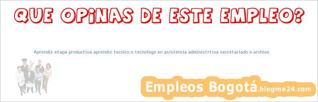 Aprendiz etapa productiva aprendiz tecnico o tecnologo en asistencia administrtiva secretariado o archivo