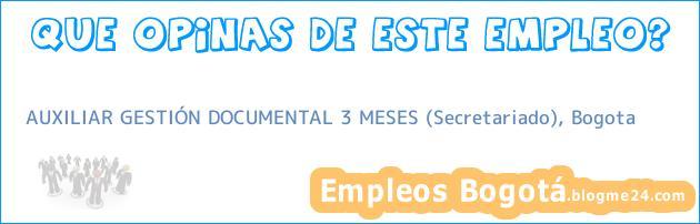 AUXILIAR GESTIÓN DOCUMENTAL 3 MESES (Secretariado), Bogota