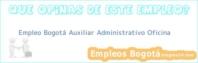 Empleo Bogotá Auxiliar Administrativo Oficina