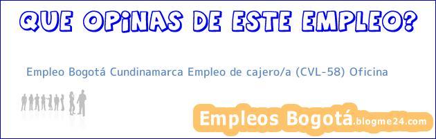 Empleo Bogotá Cundinamarca Empleo de cajero/a (CVL-58) Oficina