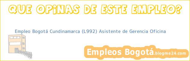 Empleo Bogotá Cundinamarca (L992) Asistente de Gerencia Oficina