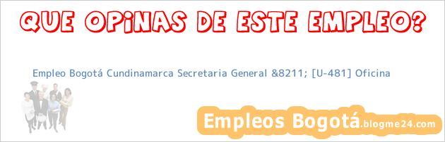 Empleo Bogotá Cundinamarca Secretaria General &8211; [U-481] Oficina