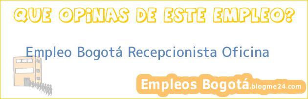 Empleo Bogotá Recepcionista Oficina
