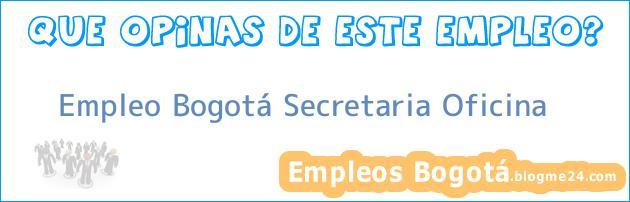 Empleo Bogotá Secretaria Oficina