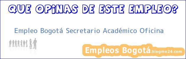 Empleo Bogotá Secretario Académico Oficina