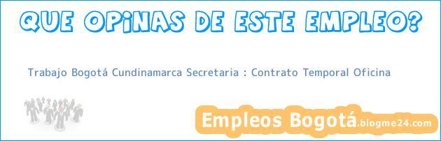 Trabajo Bogotá Cundinamarca Secretaria : Contrato Temporal Oficina