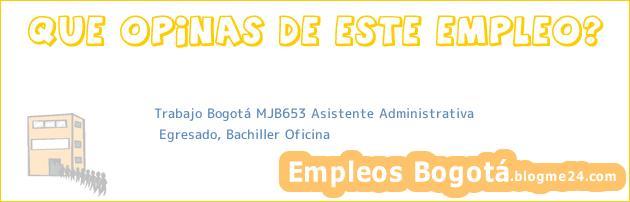 Trabajo Bogotá MJB653 Asistente Administrativa | Egresado, Bachiller Oficina