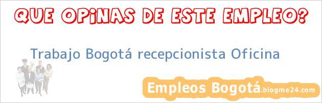Trabajo Bogotá Recepcionista Oficina