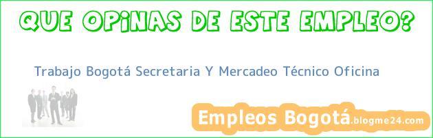 Trabajo Bogotá Secretaria Y Mercadeo Técnico Oficina